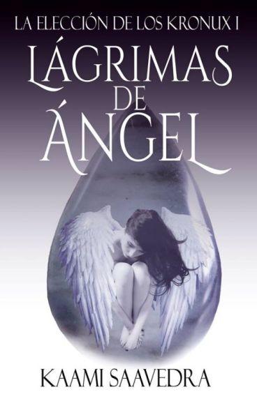 Lágrimas de Ángel (La elección de los Kronux #1)