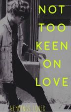 Not Too Keen On Love by louisweirdo
