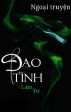 {Fanfic Đạo Tình} Ngoại truyện về Lam Tư by -_Dream_Girl-