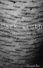 The Dark Truth Poems by SleepKiller