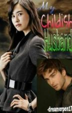 My Childish Husband [ON-HOLD] by agentbelledandy