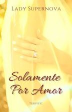 Solamente Por Amor by Lady_Supernova