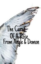 The Curse Of A Rose From Angle & Demon by nandaanwarleo07