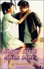 Mahal kita. Gets mo? (KathNiel fanfic) FIN. by simplengbabae