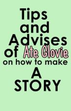 Tips and Advises of Ate Glovie on How to Make a Story by GlovitaMalditah