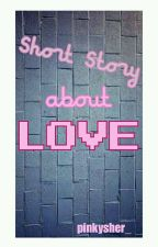Short Story About Love by pinkysher_