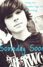 Someday Soon {A Chandler Riggs FanFic} by ChelseaRiggs