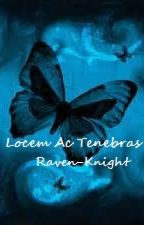 Locem Ac Tenebras by Raven-Knight
