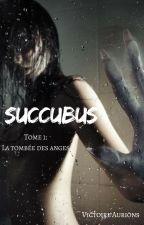 Succubus  [Tome 1: La tombée des Anges] by Victoire_Aurions
