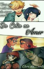 Do Ódio Ao Amor♥ by clarasantos23