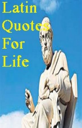 Latin Quotes For Life - Page 5 - Wattpad