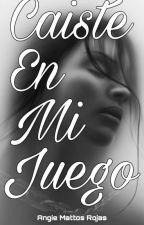 CAÍSTE EN MI JUEGO by AngieMattos6