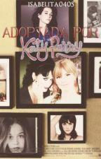 Adoptada por Katy Perry (Terminada) by isabelita0405