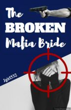 The Broken Mafia Bride by jgirl532