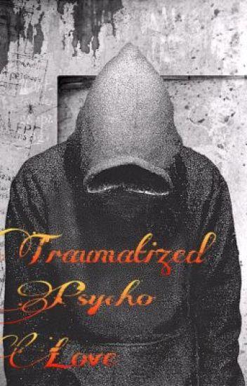 Traumatized Psycho Love