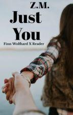 Just You - Finn Wolfhard x Reader by finnwolfhardxoxo