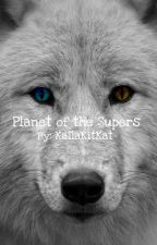 Planet of the Supers by KailaKitKat