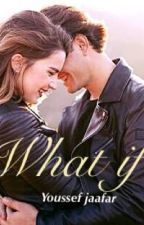 What if by jaafaryoussef122