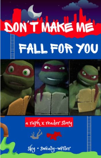 Don't Make Me Fall For You | Raphael x Reader