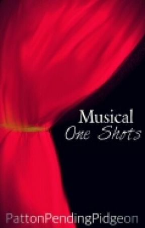 Musical Oneshots [OPEN FOR REQUESTS!!] by PattonPendingPidgeon