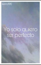 [DHMISAU] Yo solo quiere ser perfecto (Reboot) by lui2002MBQ