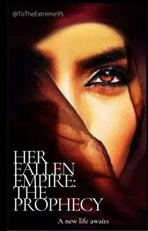 Her Fallen Empire: The Prophecy #Wattys2018 by ToTheExtreme95