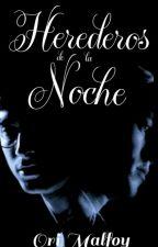 Herederos de la Noche by Ori_Malfoy