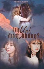 [LONGFIC] [FULL] Tin Yul, Được Không? [YulSic] [PG] by dontcry0510
