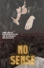NO SENSE. by Nay_Jauregui98