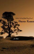 Kikilin Mo Ang Bakal Kong Puso: Heaven Knows by itsmeJM28