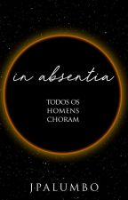 In Absentia - Todos os Homens Choram by JasminPalumbo