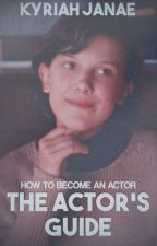THE ACTOR'S GUIDE: How to Become an Actor by stargazeth