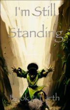 I'm Still Stand- Book 2: Earth by HeretoWriteandFight