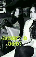 ¿Amor U Odio? (Camren) by camrenisrial_1997