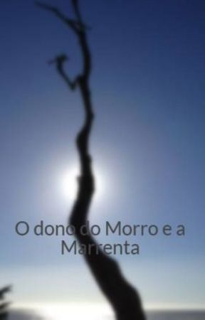 O dono do Morro e a Marrenta by user09056448