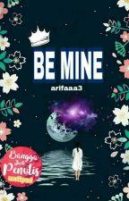 || BE MINE || SUDAH TERBIT by arifaaa3