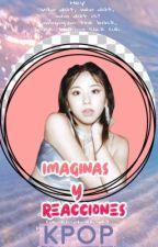 Imaginas y reacciones •K-Pop•  by FerRodrguez710