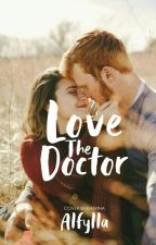 Love The Doctor [END] by Alfylla