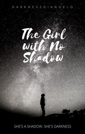 The Girl With No Shadow by DarknessDiAngelo