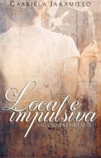 3# Loca e Impulsiva... Saga: Siempre Juntas. by GabrielaJaramillo16