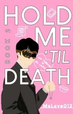 Hold Me To Death (book 2) [Complete] by MsLove012