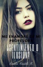 ¿sentimiento o ilusión?me enamoré de mi profesora by 1EmiliaEsperanza1
