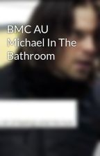 BMC AU Michael In The Bathroom by AwkwardlyObsessing
