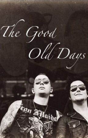 The Good Old Days (Synyster Gates Love Story) by CyndyRadke