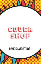 Cover Shop (OPENED)  by missgranger1909