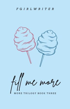 Fill Me More (More Trilogy # 3) by FrustratedGirlWriter