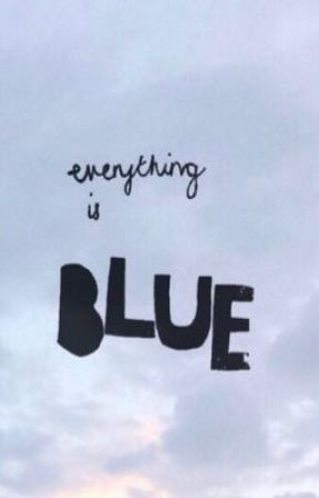 Everything is Blue by Crazy_Gay_Trash
