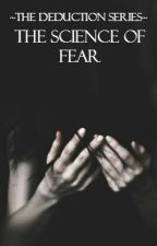 The Science of Fear//Book Three by PeppermintxCrazy