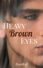 Heavy Brown Eyes [Editando] #Wattys2018 © by KellinRaudez30