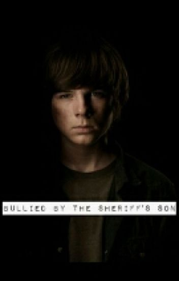 Bullied by the sheriff's son. (TWD carl grimes fanfic)